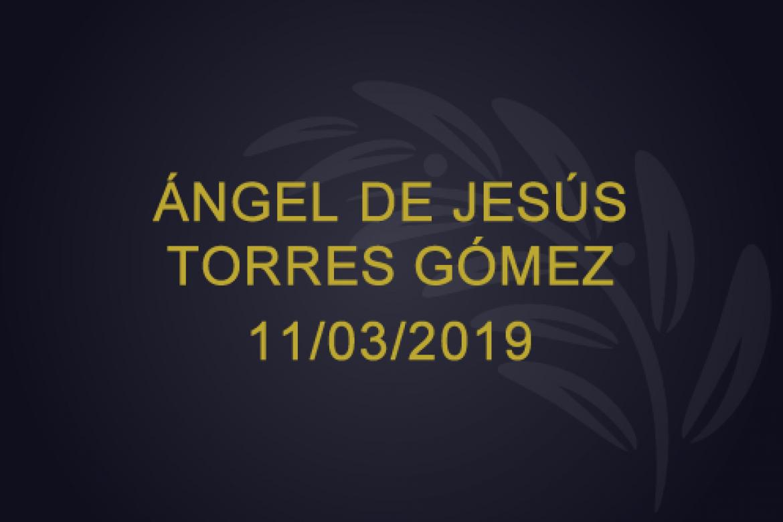 Ángel de Jesús Torres Gómez – 11/03/2019