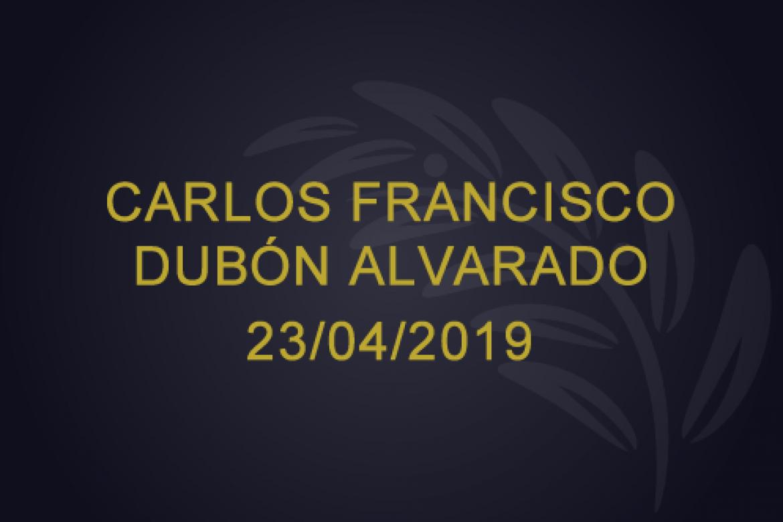 Carlos Francisco Dubón Alvarado – 23/04/2019