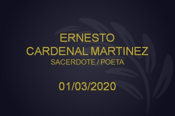 SACERDOTE / POETA: ERNESTO CARDENAL – 01/03/2020